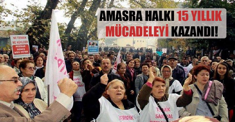 Amasra halkı 15 yıllık mücadeleyi kazandı!
