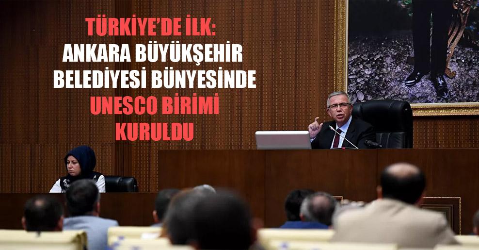Türkiye'de ilk: Ankara Büyükşehir Belediyesi bünyesinde UNESCO Birimi kuruldu