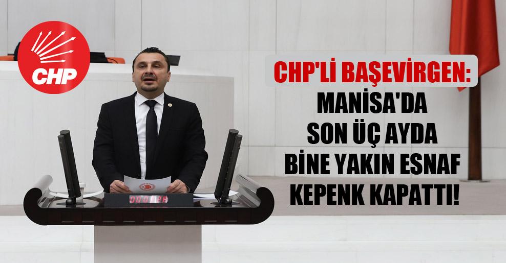 CHP'li Başevirgen: Manisa'da son üç ayda bine yakın esnaf kepenk kapattı!