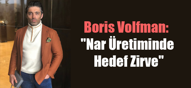 "Boris Volfman: ""Nar Üretiminde Hedef Zirve"""