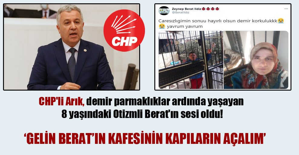 CHP'li Arık, demir parmaklıklar ardında yaşayan 8 yaşındaki Otizmli Berat'ın sesi oldu!