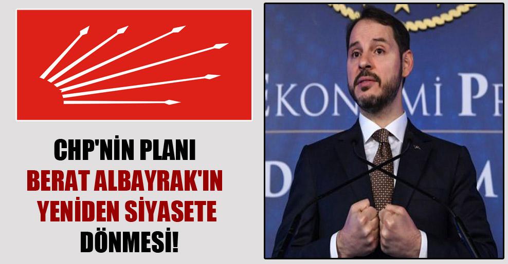 CHP'nin planı Berat Albayrak'ın yeniden siyasete dönmesi!