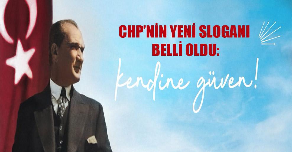 CHP'nin yeni sloganı belli oldu: Kendine güven!