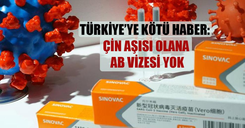 Türkiye'ye kötü haber: Çin aşısı olana AB vizesi yok