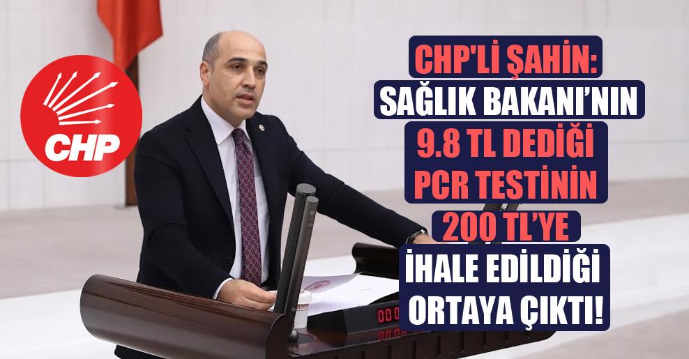 CHP'li Şahin: Sağlık Bakanı'nın 9.8 TL dediği PCR testinin 200 TL'ye ihale edildiği ortaya çıktı!