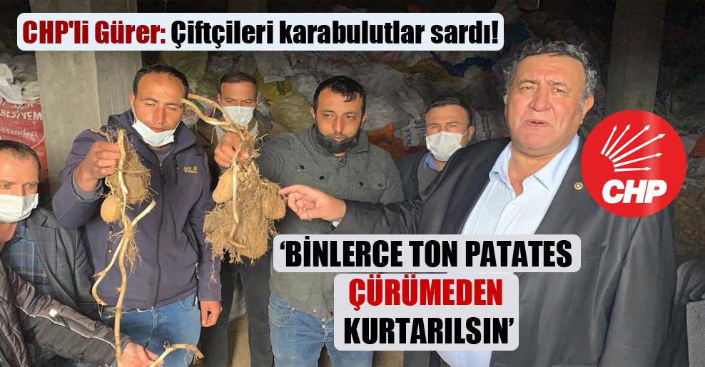 CHP'li Gürer: Çiftçileri karabulutlar sardı!