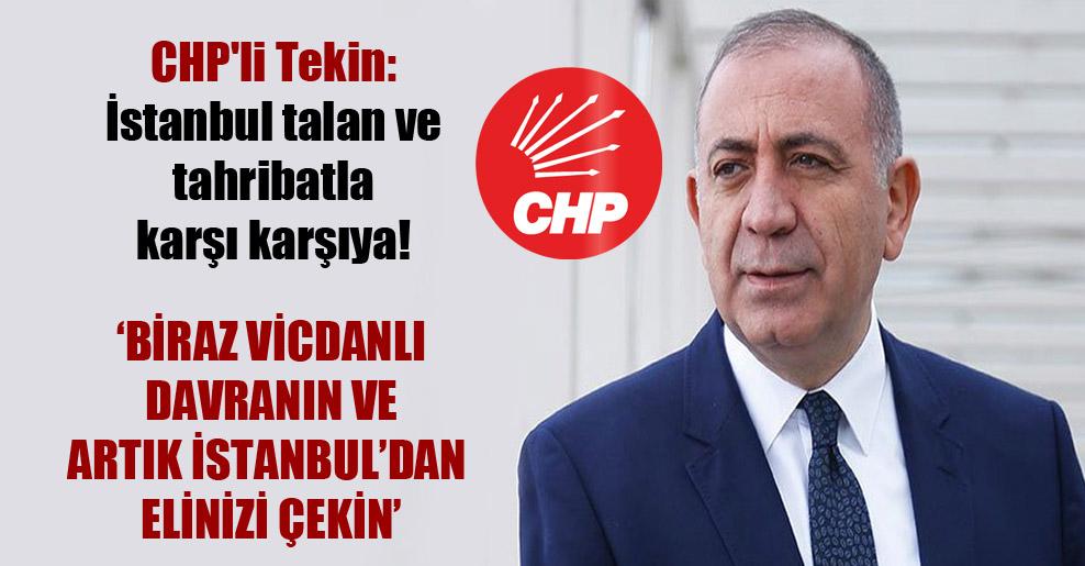 CHP'li Tekin: İstanbul talan ve tahribatla karşı karşıya!