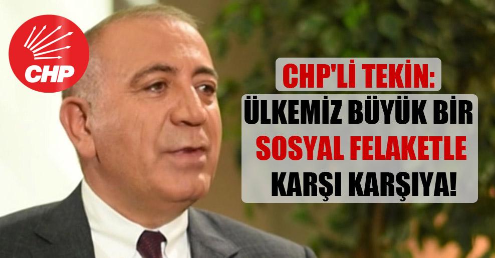 CHP'li Tekin: Ülkemiz büyük bir sosyal felaketle karşı karşıya!
