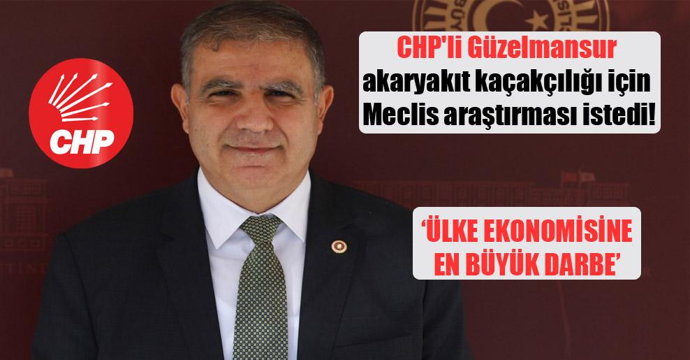 CHP'li Güzelmansur akaryakıt kaçakçılığı için Meclis araştırması istedi!