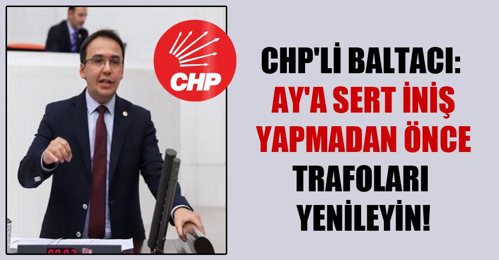 CHP'li Baltacı: Ay'a sert iniş yapmadan önce trafoları yenileyin!