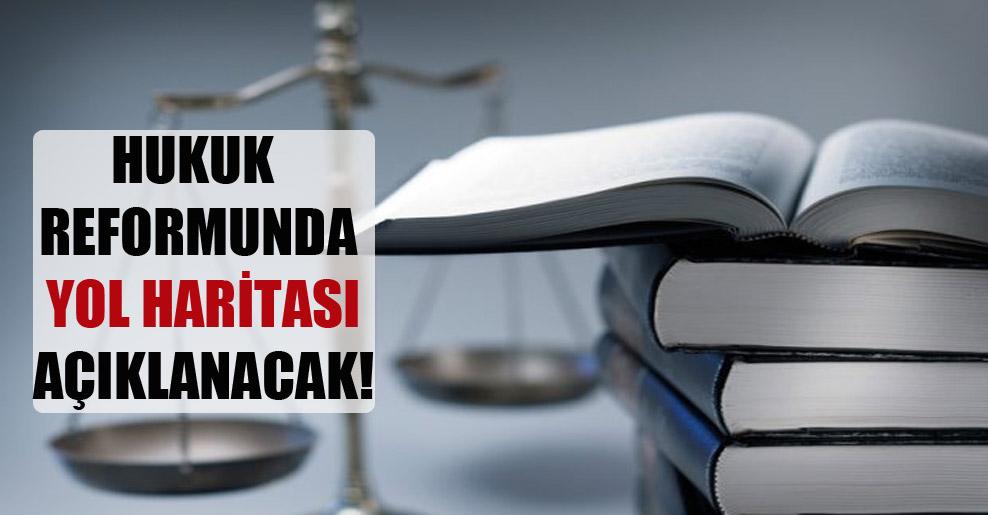 Hukuk reformunda yol haritası açıklanacak!