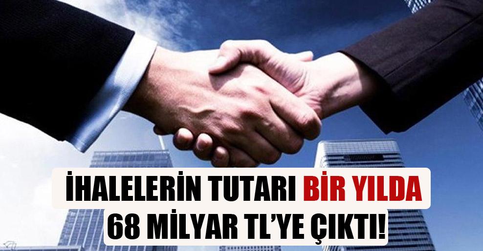 İhalelerin tutarı bir yılda 68 milyar TL'ye çıktı!