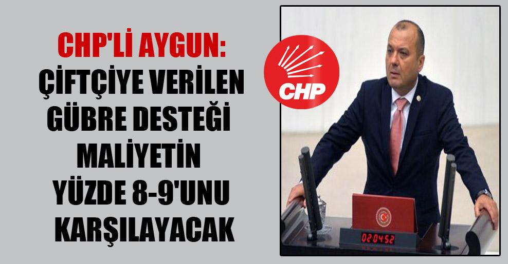 CHP'li Aygun: Çiftçiye verilen gübre desteği maliyetin yüzde 8-9'unu karşılayacak