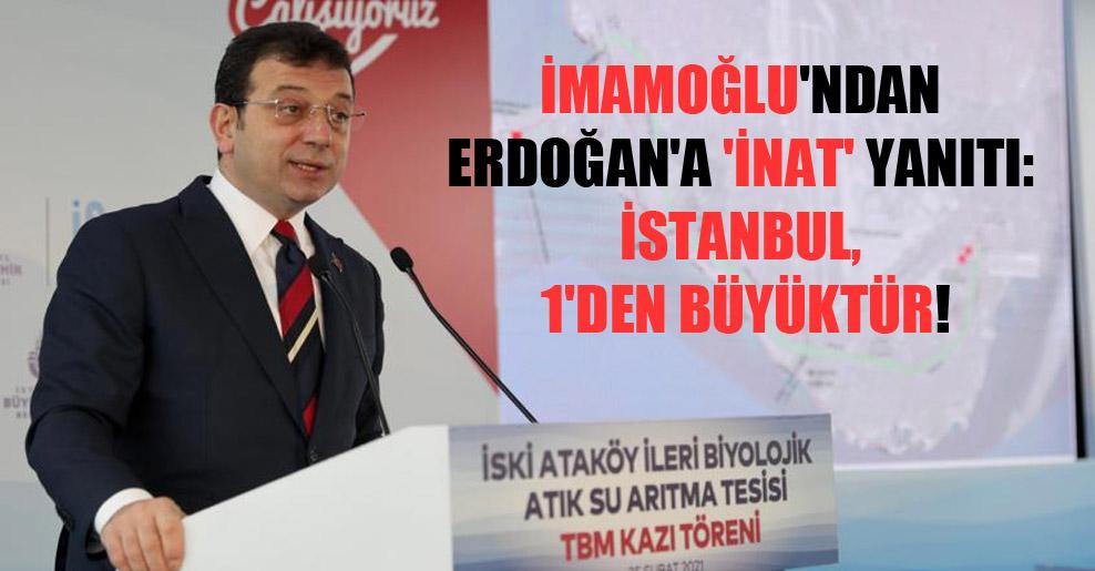 İmamoğlu'ndan Erdoğan'a 'inat' yanıtı: İstanbul, 1'den büyüktür!