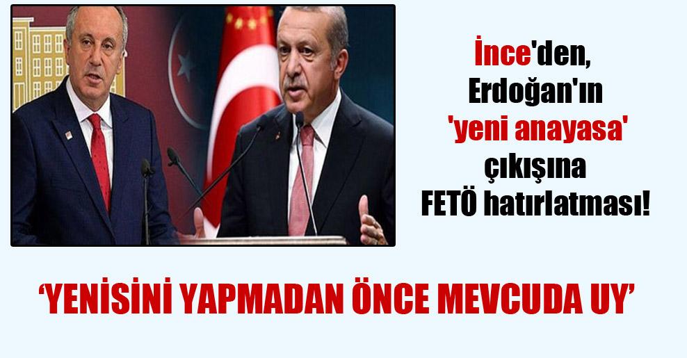 İnce'den, Erdoğan'ın 'yeni anayasa' çıkışına FETÖ hatırlatması!