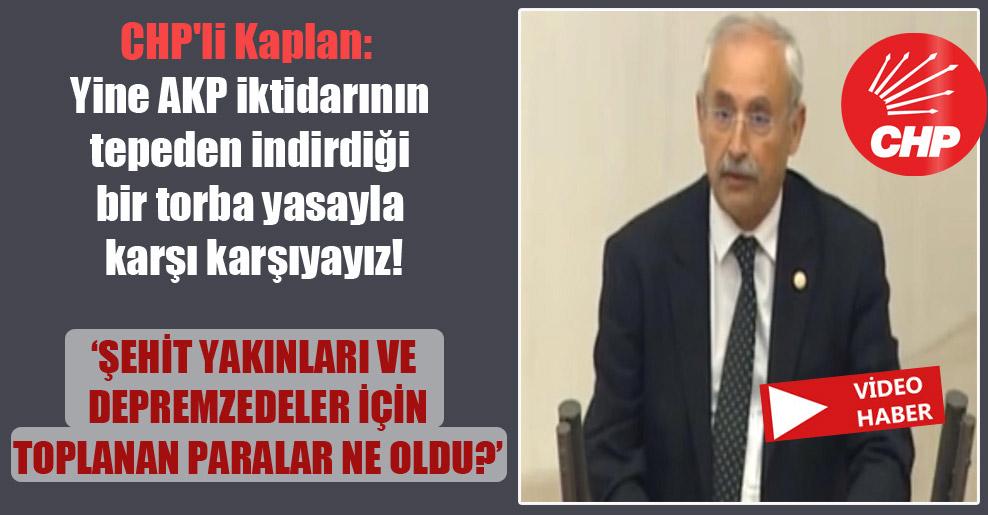 CHP'li Kaplan: Yine AKP iktidarının tepeden indirdiği bir torba yasayla karşı karşıyayız!
