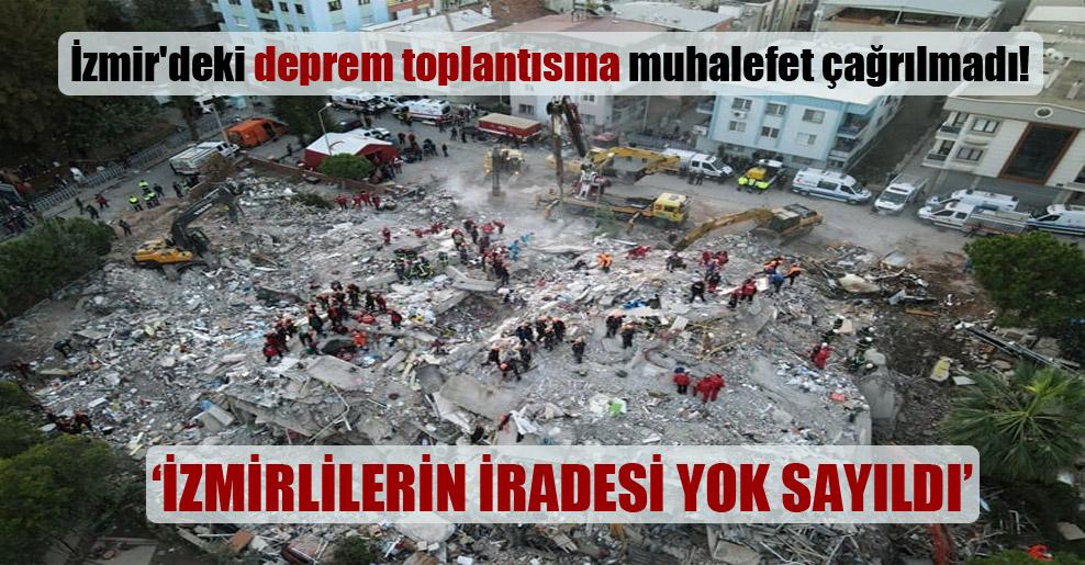 İzmir'deki deprem toplantısına muhalefet çağrılmadı!
