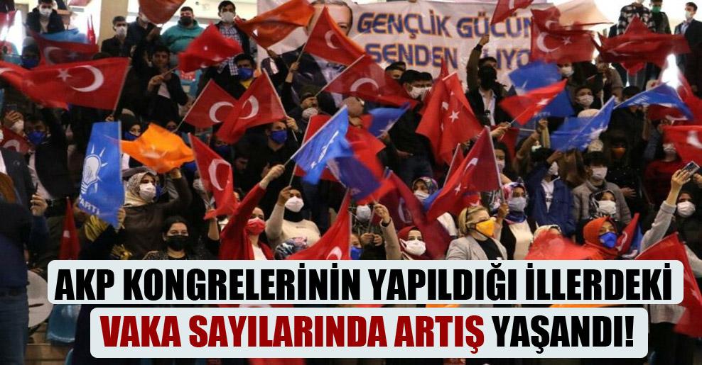AKP kongrelerinin yapıldığı illerdeki vaka sayılarında artış yaşandı!