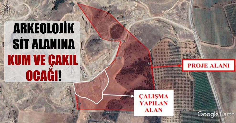 Arkeolojik sit alanına kum ve çakıl ocağı!