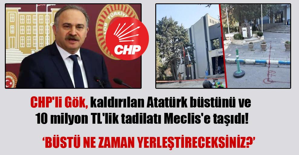 CHP'li Gök, kaldırılan Atatürk büstünü ve 10 milyon TL'lik tadilatı Meclis'e taşıdı!