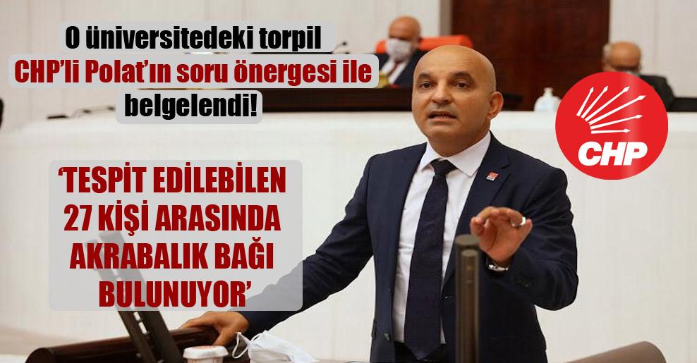 O üniversitedeki torpil CHP'li Polat'ın soru önergesi ile belgelendi!