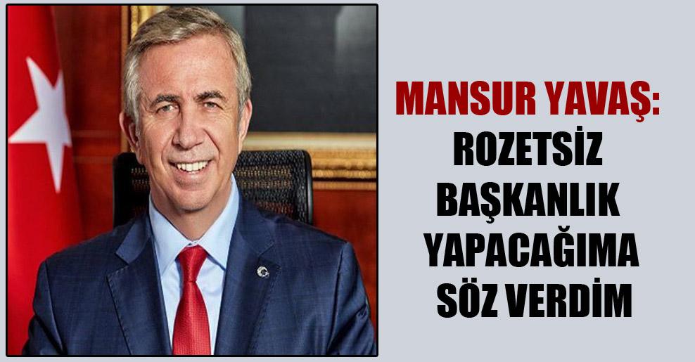 Mansur Yavaş: Rozetsiz başkanlık yapacağıma söz verdim
