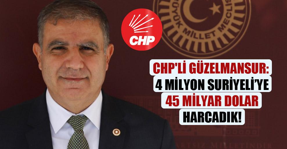 CHP'li Güzelmansur: 4 milyon Suriyeli'ye 45 milyar dolar harcadık!