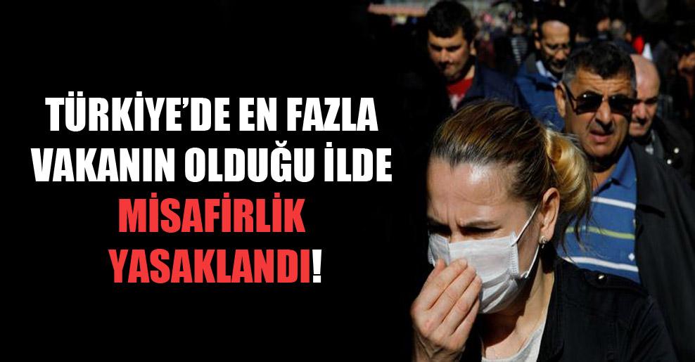 Türkiye'de en fazla vakanın olduğu ilde misafirlik yasaklandı!