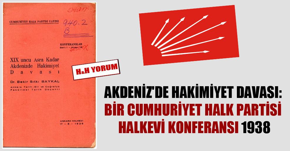 Akdeniz'de hakimiyet davası: Bir Cumhuriyet Halk Partisi Halkevi konferansı 1938