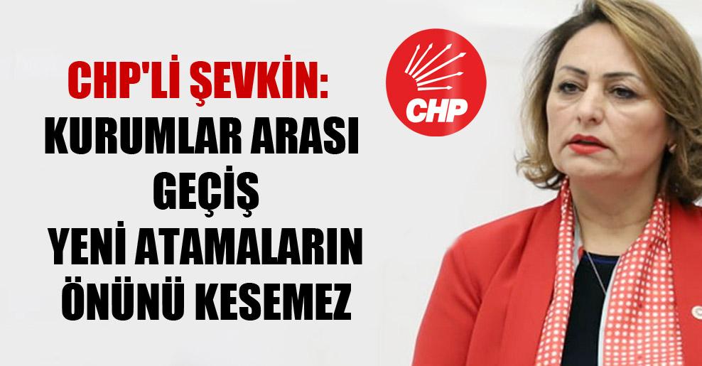 CHP'li Şevkin: Kurumlar arası geçiş yeni atamaların önünü kesemez
