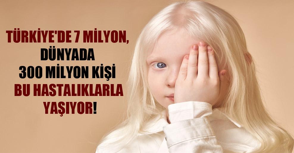 Türkiye'de 7 milyon, dünyada 300 milyon kişi bu hastalıklarla yaşıyor!