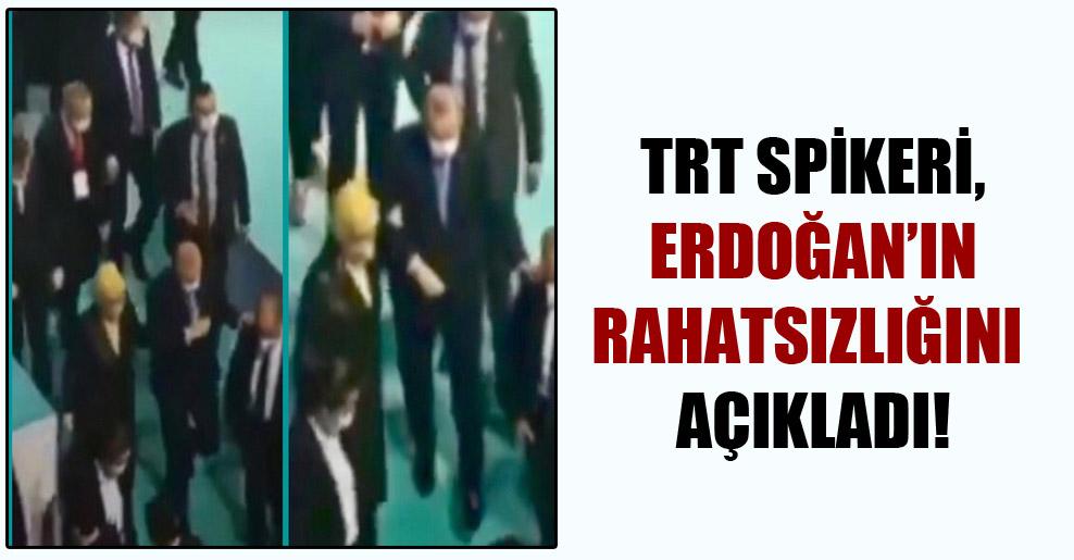 TRT spikeri, Erdoğan'ın rahatsızlığını açıkladı!