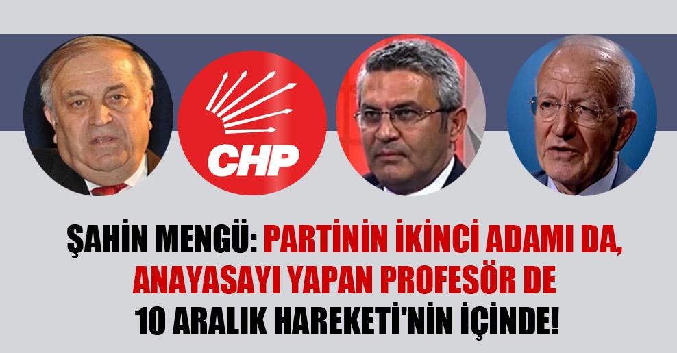 Şahin Mengü: Partinin ikinci adamı da, anayasayı yapan profesör de 10 Aralık Hareketi'nin içinde!