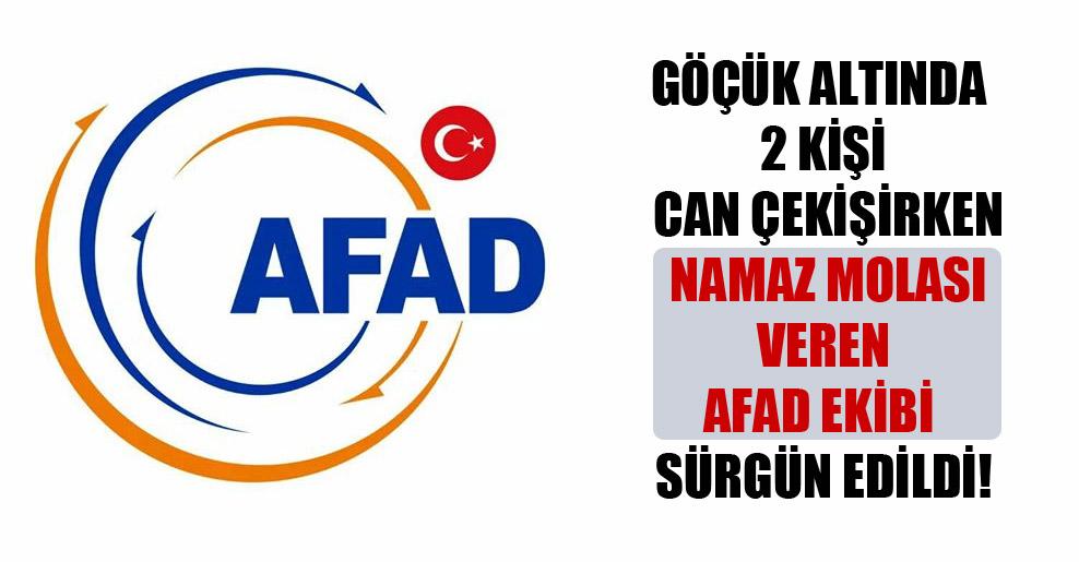 Göçük altında 2 kişi can çekişirken namaz molası veren AFAD ekibi sürgün edildi!