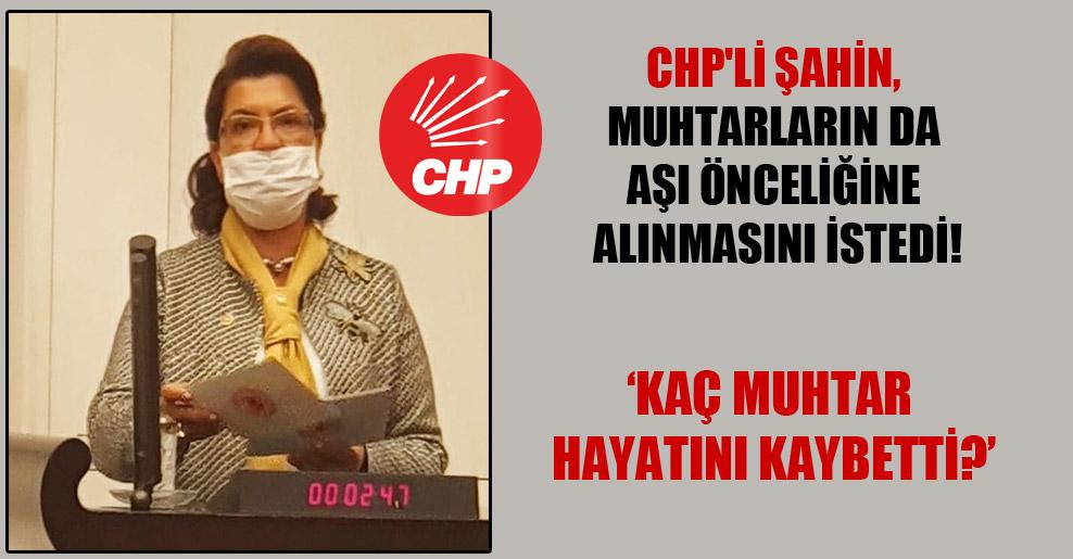 CHP'li Şahin, muhtarların da aşı önceliğine alınmasını istedi!