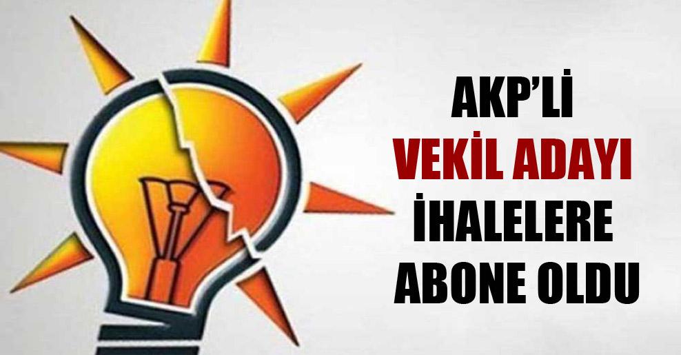 AKP'li vekil adayı ihalelere abone oldu