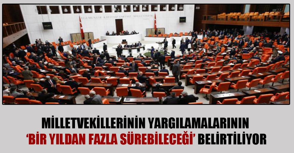Milletvekillerinin yargılamalarının 'bir yıldan fazla sürebileceği' belirtiliyor