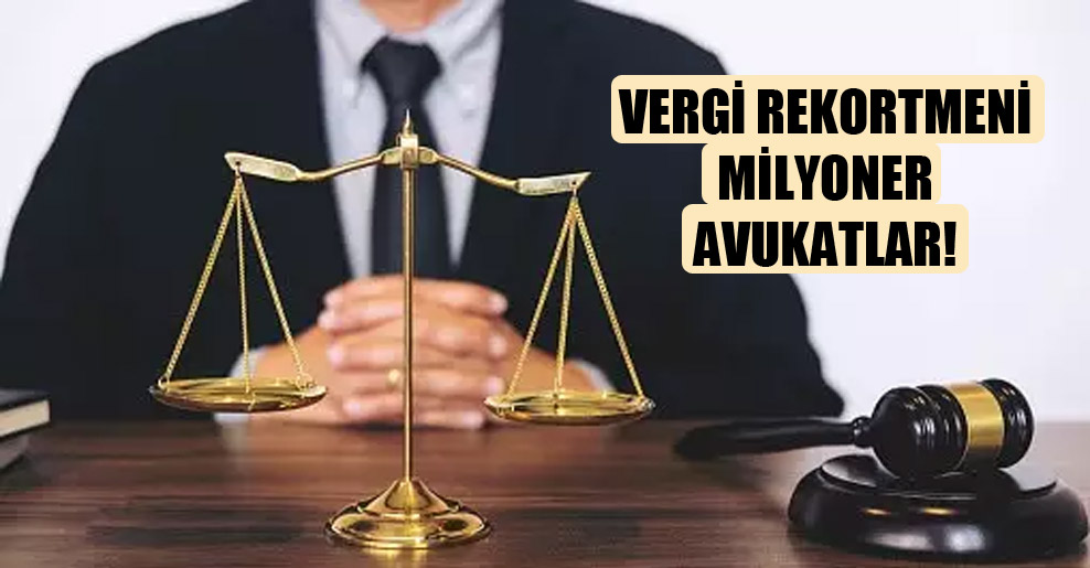 Vergi rekortmeni milyoner avukatlar!
