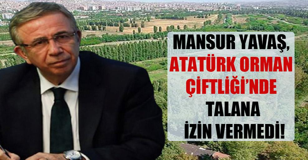 Mansur Yavaş, Atatürk Orman Çiftliği'nde talana izin vermedi!
