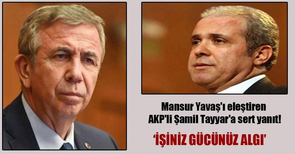 Mansur Yavaş'ı eleştiren AKP'li Şamil Tayyar'a sert yanıt!