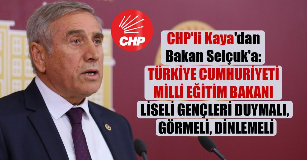 CHP'li Kaya'dan Bakan Selçuk'a:  Türkiye Cumhuriyeti Milli Eğitim Bakanı liseli gençleri duymalı, görmeli, dinlemeli
