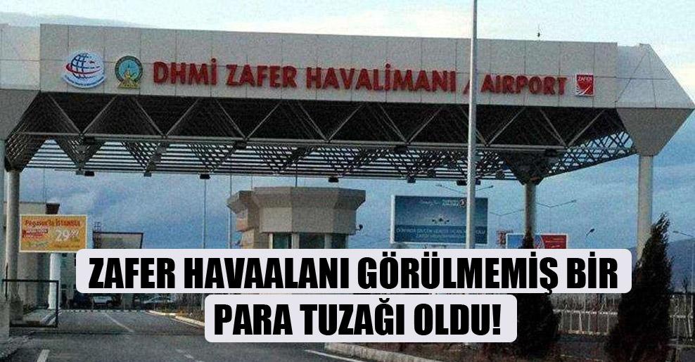 Zafer Havaalanı görülmemiş bir para tuzağı oldu!