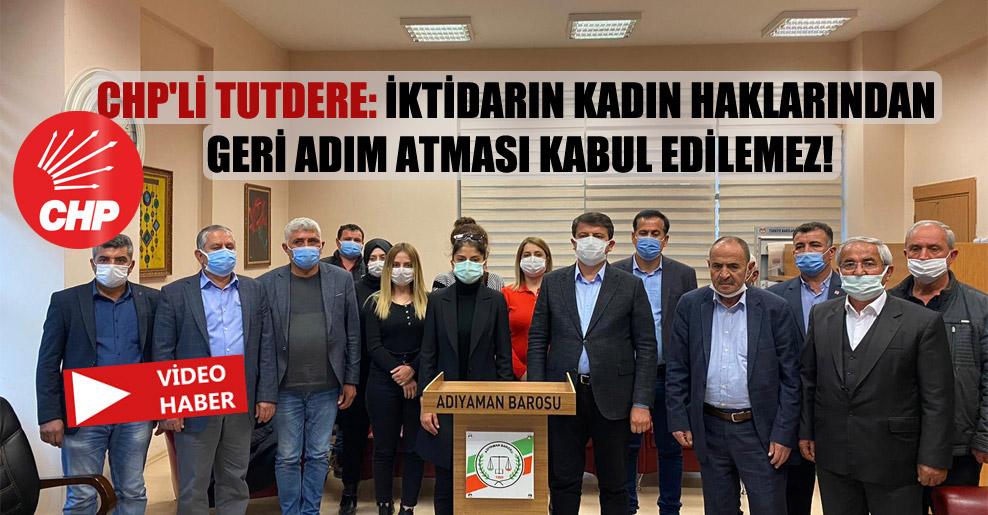 CHP'li Tutdere: İktidarın kadın haklarından geri adım atması kabul edilemez!