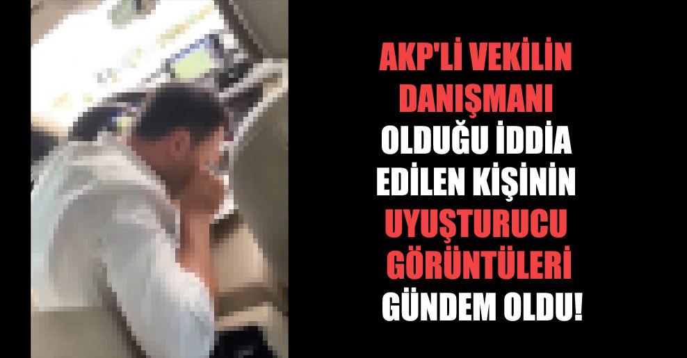 AKP'li vekilin danışmanı olduğu iddia edilen kişinin uyuşturucu görüntüleri gündem oldu!