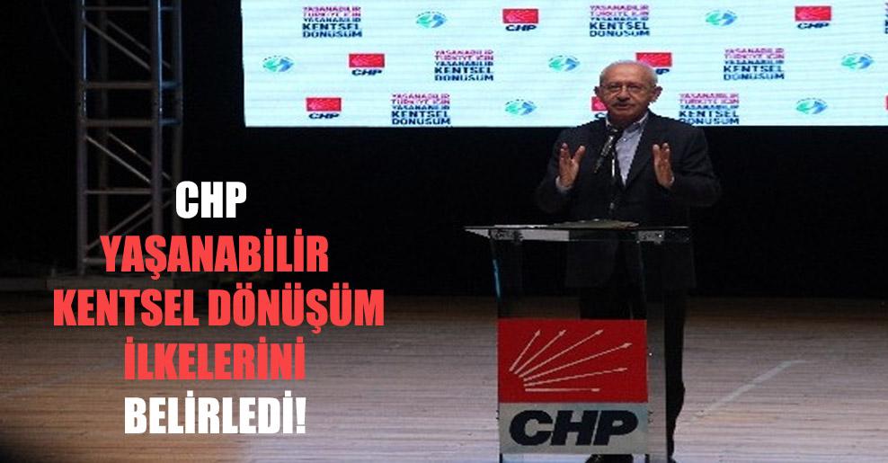 CHP yaşanabilir kentsel dönüşüm ilkelerini belirledi!