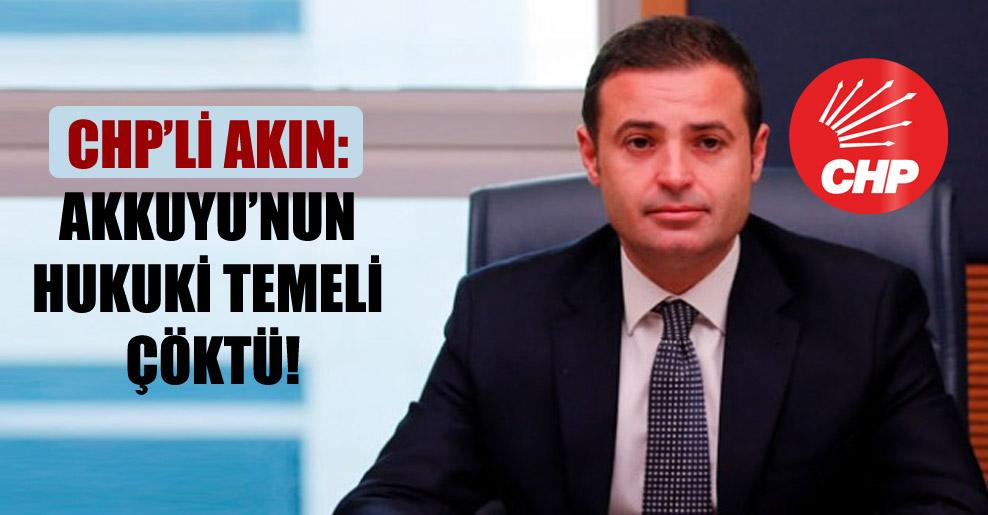 CHP'li Akın: Akkuyu'nun hukuki temeli çöktü!