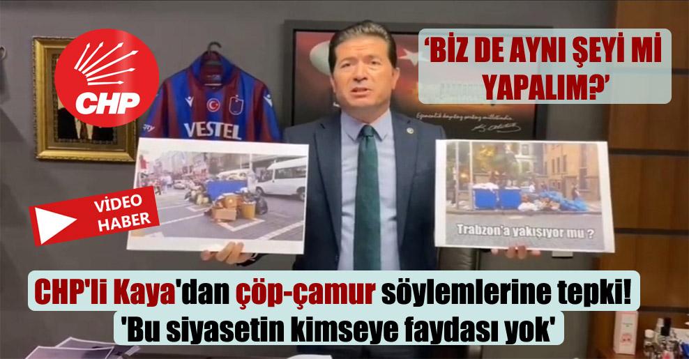 CHP'li Kaya'dan çöp-çamur söylemlerine tepki!  'Bu siyasetin kimseye faydası yok'