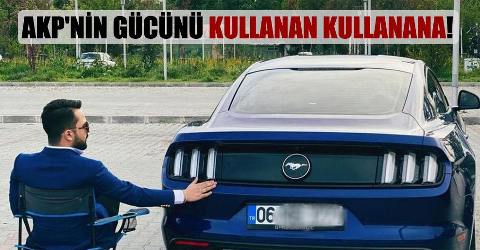 AKP'nin gücünü kullanan kullanana!