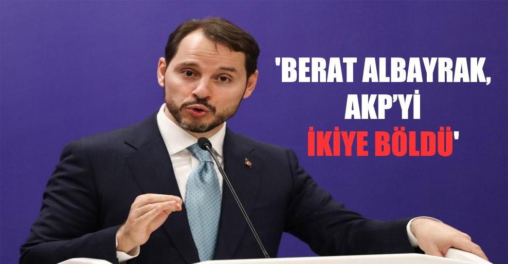 'Berat Albayrak, AKP'yi ikiye böldü'