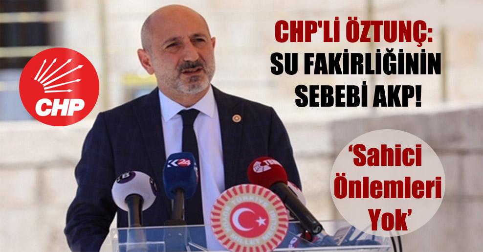 CHP'li Öztunç: Su fakirliğinin sebebi AKP!